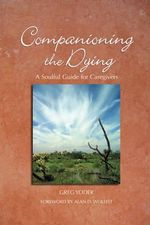 Companioning the Dying : A Soulful Guide for Caregivers - Greg Yoder