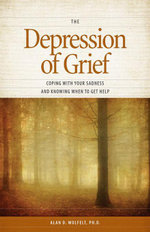 The Depression of Grief : Coping with Your Sadness and Knowing When to Get Help - Alan D. Wolfelt