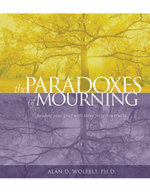 The Paradoxes of Mourning : Healing Your Grief with Three Forgotten Truths - Alan D. Wolfelt