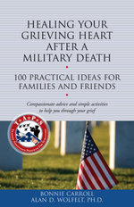 Healing Your Grieving Heart After a Military Death : 100 Practical Ideas for Family and Friends - Bonnie Carroll