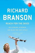 Reach for the Skies : Ballooning, Birdmen, and Blasting Into Space - Sir Richard Branson