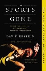 The Sports Gene : Inside the Science of Extraordinary Athletic Performance - David Epstein