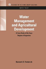 Water Management and Agricultural Development : A Case Study of the Cuyo Region of Argentina - Kenneth D. Frederick