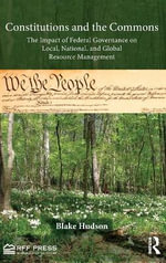 Constitutions and the Commons : The Impact of Federal Governance on Local, National, and Global Resource Management - Blake Hudson