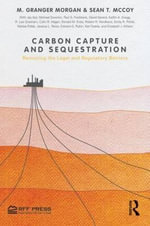 Carbon Capture and Sequestration : Removing the Legal and Regulatory Barriers - M.Granger Morgan