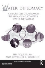 Water Diplomacy : A Negotiated Approach to Managing Complex Water Networks - Shafiqul Islam