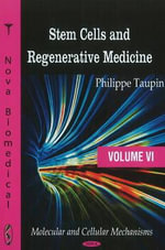 Stem Cells & Regenerative Medicine : Molecular & Cellular Mechanisms v. VI - Philippe Taupin