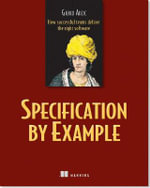 Specification by Example : How Successful Teams Deliver the Right - Gojko Adzic