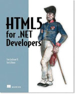 HTML5 for NET Developers : Single Page Web Apps, JavaScript, and Semantic Markup - Jim Jackson