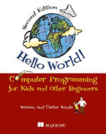 Hello World! Computer Programming for Kids and Other Beginners : Computer Programming for Kids and Other Beginners - Warren Sande