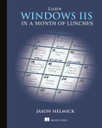 Learn Windows IIS in a Month of Lunches - Jason Helmick