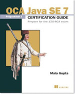 OCA Java SE 7 Certificate Guide : Prepare for the 1zo-803 Exam - Mala Gupta