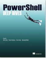 PowerShell Deep Dives : Exams 70-410, 70-411, 70-412, and 70-417 - Jeffrey Hicks