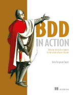 BDD in Action : Behavior-Driven Development for the Whole Software Lifecycle - John Ferguson Smart
