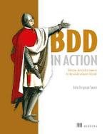 BDD in Action : Behavior-Driven Development for the Whole Software Lifecycle - John Ferguson Smart
