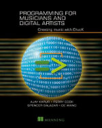 Programming for Musicians and Digital Artists : Creating Music with Chuck - Ajay Kapur