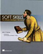 Soft Skills : The Software Developer's Life Manual - John Z. Sonmez