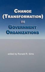 Change (Transformation) in Public Sector Organizations : A Practical Guide