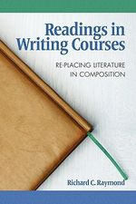 Readings in Writing Courses : RE-Placing Literature in Composition - Richard C. Raymond