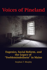 Voices of Pineland : Eugenics, Social Reform, and the Legacy of