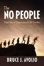 The No People : Tribal Tales of Organizational Cliff Dwellers - Bruce J. Avolio