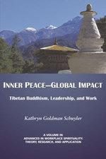Inner Peace- Global Impact : Tibetan Buddhism, Leadership, and Work - Kathryn Goldman Schuyler