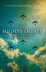 The Mighty Eighth : The Human Story of How the Vietnam War Was Won - LT Col John Wayne Goodson