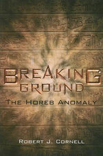 Breaking Ground : The Horeb Anomaly - Robert J Cornell