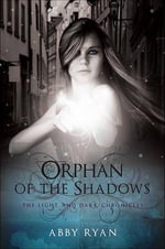 Orphan of the Shadows : The Light and Dark Chronicles - Abby Ryan