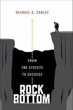 Rock Bottom : From the Streets to Success - Michael G Cooley