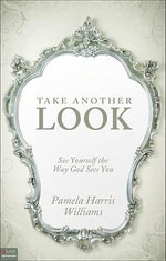 Take Another Look : See Yourself the Way God Sees You - Pamela Harris Williams