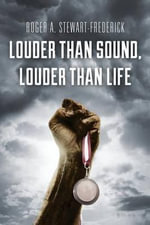 Louder Than Sound, Louder Than Life - Roger a Stewart-Frederick