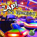 Zap! It's Electricity! : Forces, Energy, and Motion - Buffy Silverman