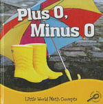 Plus 0, Minus 0 : Little World Math Concepts - Ann H. Matzke