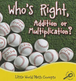 Who's Right, Addition or Multiplication? : Little World Math Concepts - Ann H. Matzke