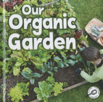 Our Organic Garden : Green Earth Discovery Library - Precious McKenzie