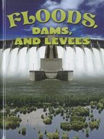 Floods, Dams, and Levees : Let's Explore Science Series - Joanne Mattern