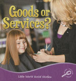 Goods Or Services? : Little World Social Studies - Ellen K. Mitten