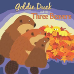 Goldie Duck and the Three Beavers : Little Birdie Books - Robin Koontz