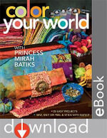 Color Your World with Princess Mirah Batiks : 25 Easy Project Sew, Knit or Peel & Stick with BatiKit - Princess Mirah