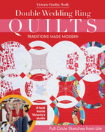 Double Wedding Ring Quilts-Traditions Made Modern : Full-Circle Sketches from Life - Victoria Findlay Wolfe