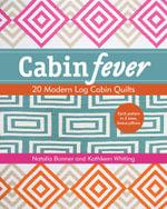 Cabin Fever : 20 Modern Log Cabin Quilts - Natalia Bonner
