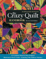 The Crazy Quilt Handbook : 12 Updated Step-By-Step Projects Illustrated Stitch Guide, Including Silk Ribbon Stitches - Judith Baker Montano