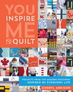 You Inspire Me to Quilt : Projects from Top Modern Designers Inspired by Everyday Life - Cheryl Arkison