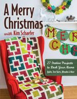 A Merry Christmas with Kim Schaefer : 27 Quilted Projects to Deck Your Home - Kim Schaefer
