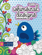 Whimsical Designs Coloring Book : 18 Fun Designs + See How Colors Play Together + Creative Ideas - Becky Goldsmith