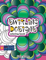 Swirling Designs Coloring Book : 18 Fun Designs + See How Colors Play Together + Creative Ideas - Geta Grama