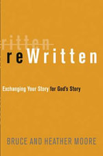 Rewritten : Exchanging Your Story for God's Story - Bruce Moore
