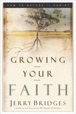 Growing Your Faith : How to Mature in Christ - Jerry Bridges