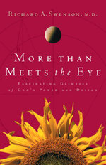 More Than Meets the Eye : Fascinating Glimpses of God's Power and Design - Richard Swenson